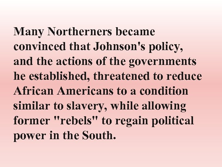 Many Northerners became convinced that Johnson's policy, and the actions of the governments he