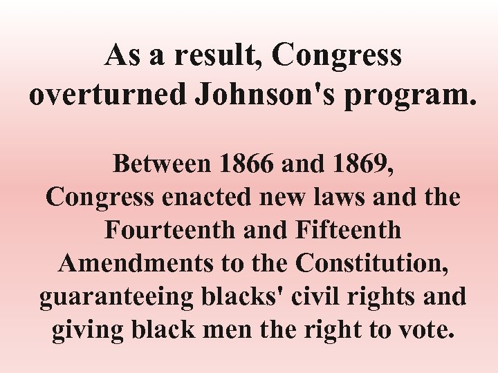 As a result, Congress overturned Johnson's program. Between 1866 and 1869, Congress enacted new