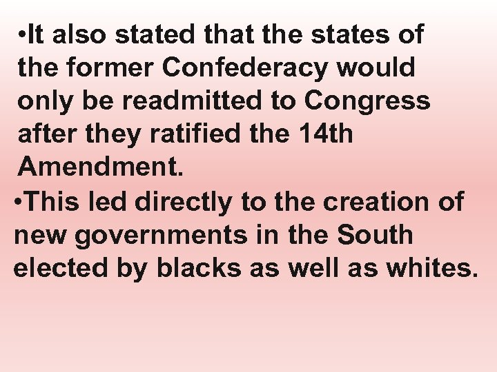 • It also stated that the states of the former Confederacy would only