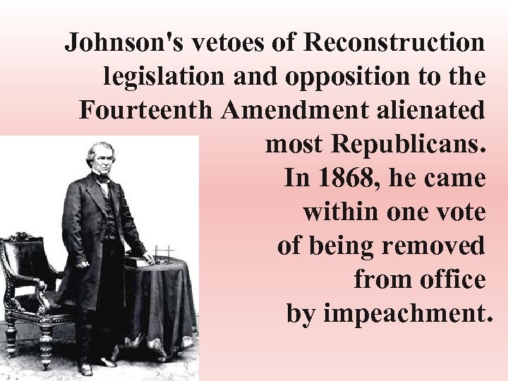 Johnson's vetoes of Reconstruction legislation and opposition to the Fourteenth Amendment alienated most Republicans.