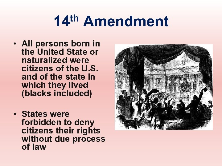 th 14 Amendment • All persons born in the United State or naturalized were