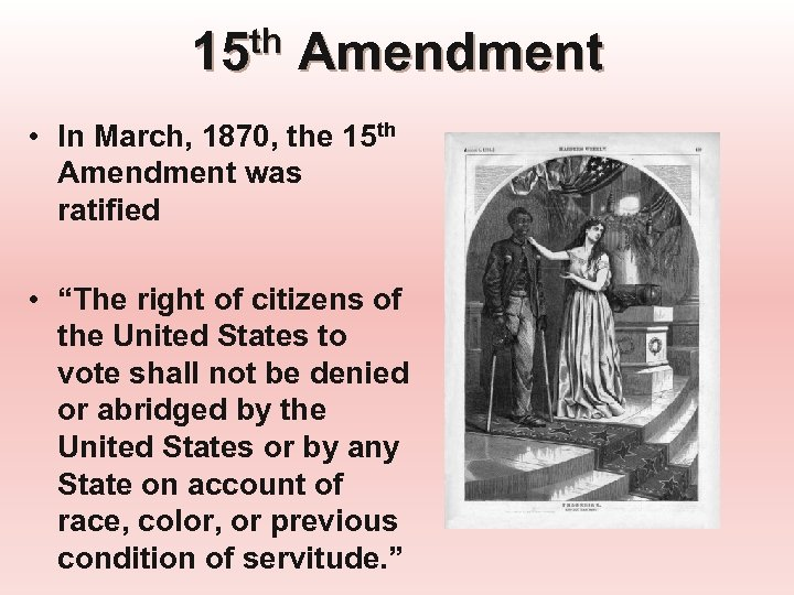 15 th Amendment • In March, 1870, the 15 th Amendment was ratified •