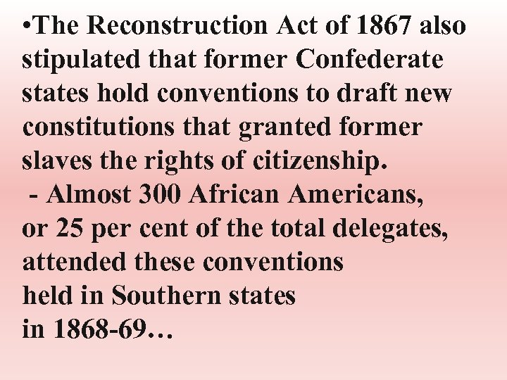 • The Reconstruction Act of 1867 also stipulated that former Confederate states hold