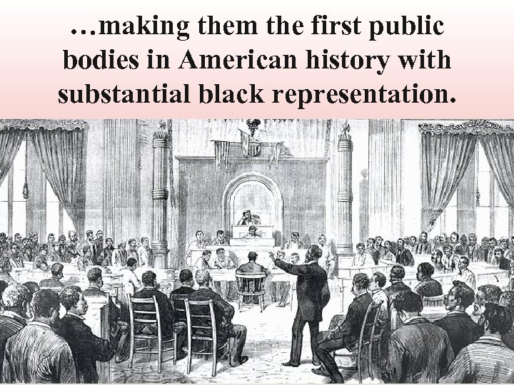 …making them the first public bodies in American history with substantial black representation.