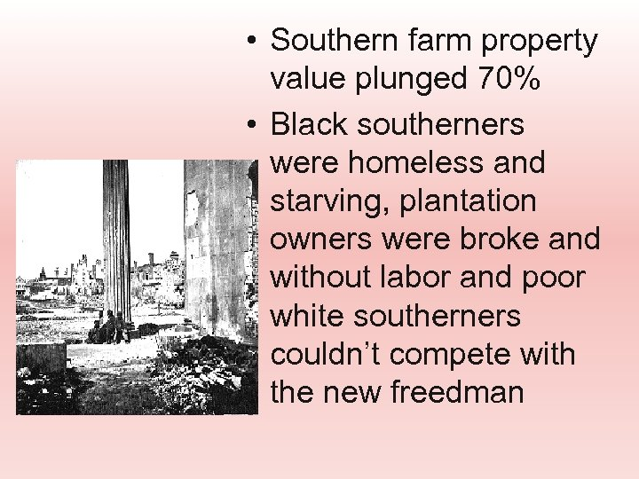 • Southern farm property value plunged 70% • Black southerners were homeless and
