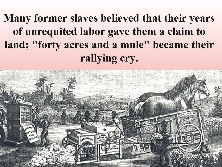 Many former slaves believed that their years of unrequited labor gave them a claim