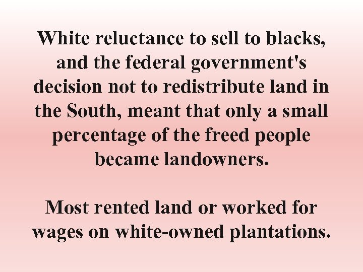 White reluctance to sell to blacks, and the federal government's decision not to redistribute
