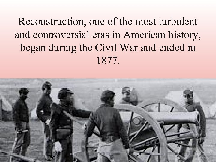 Reconstruction, one of the most turbulent and controversial eras in American history, began during
