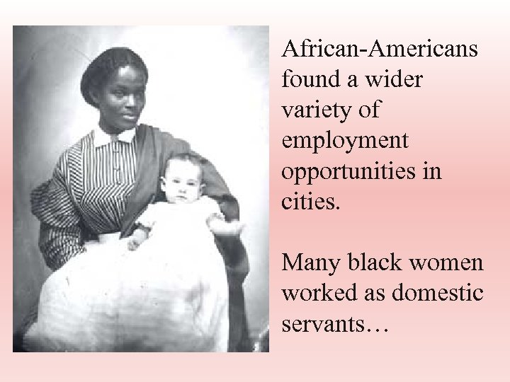 African-Americans found a wider variety of employment opportunities in cities. Many black women worked