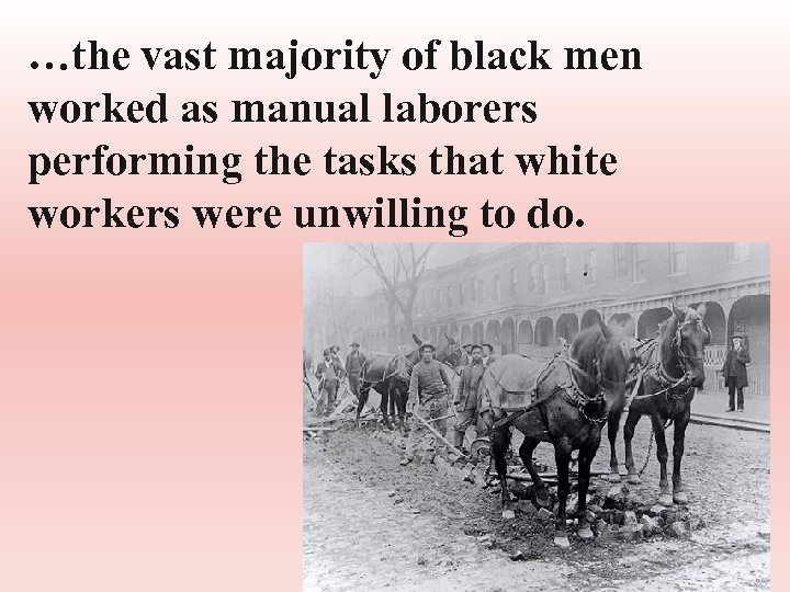 …the vast majority of black men worked as manual laborers performing the tasks that