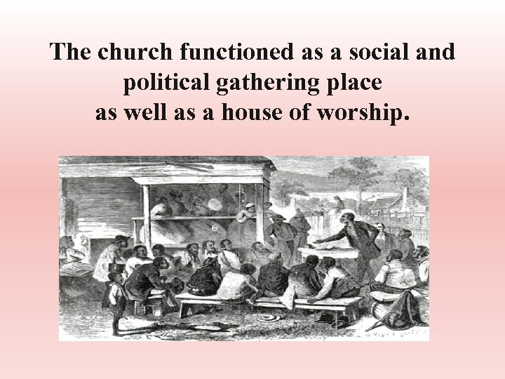 The church functioned as a social and political gathering place as well as a