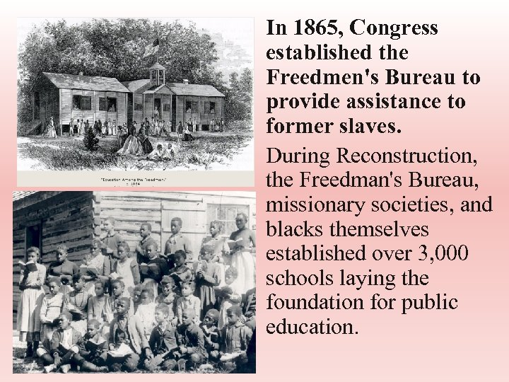 • In 1865, Congress established the Freedmen's Bureau to provide assistance to former