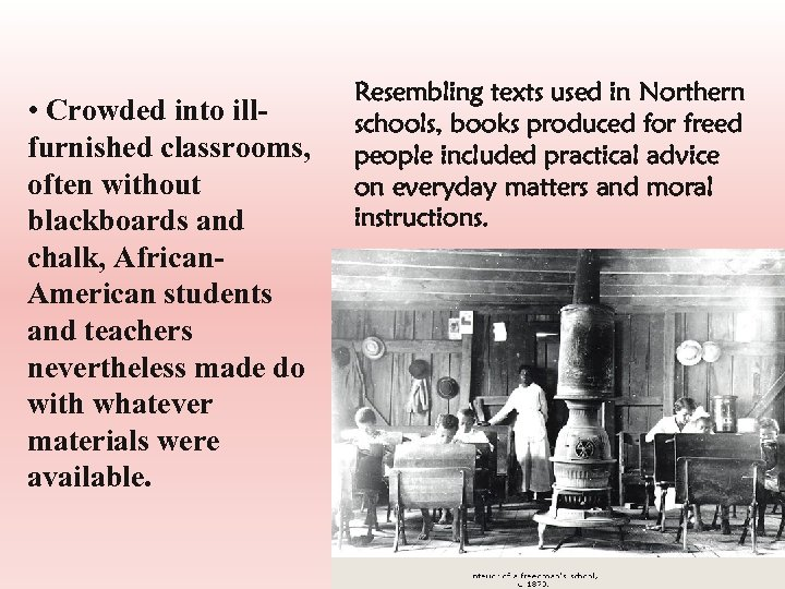 • Crowded into illfurnished classrooms, often without blackboards and chalk, African. American students