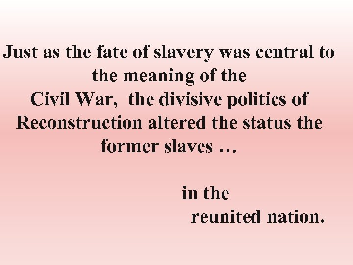 Just as the fate of slavery was central to the meaning of the Civil