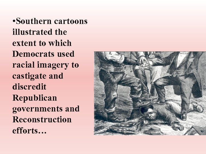 • Southern cartoons illustrated the extent to which Democrats used racial imagery to