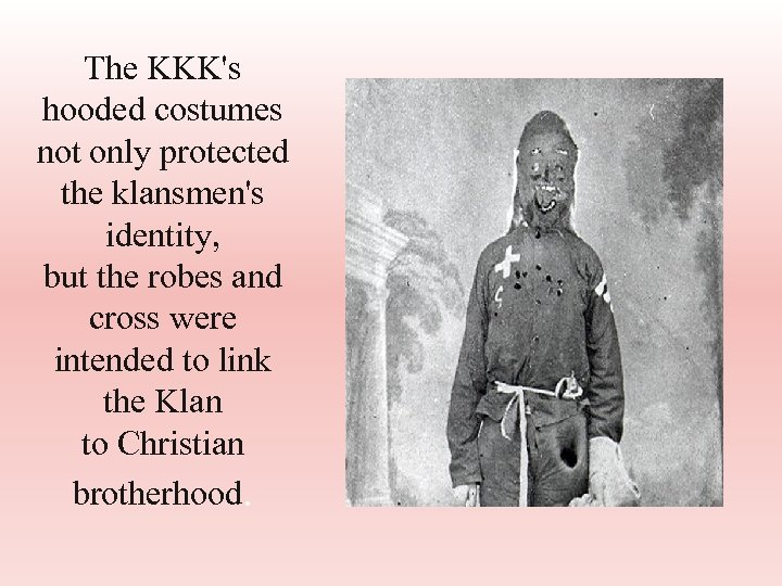 The KKK's hooded costumes not only protected the klansmen's identity, but the robes and
