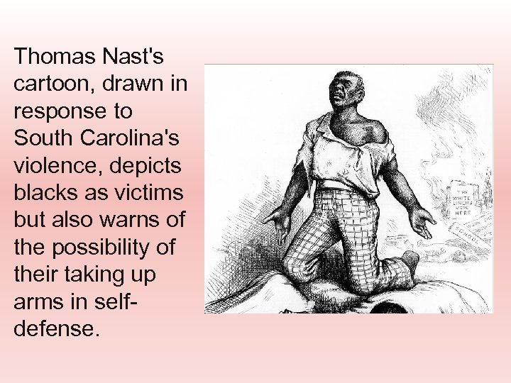 Thomas Nast's cartoon, drawn in response to South Carolina's violence, depicts blacks as victims