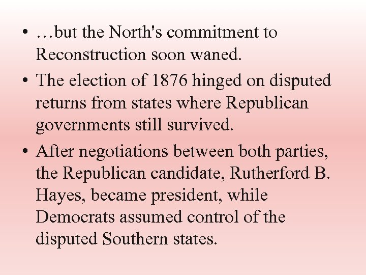 • …but the North's commitment to Reconstruction soon waned. • The election of