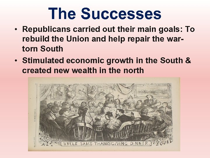 The Successes • Republicans carried out their main goals: To rebuild the Union and