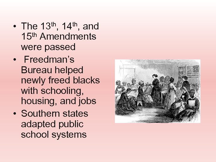 • The 13 th, 14 th, and 15 th Amendments were passed •
