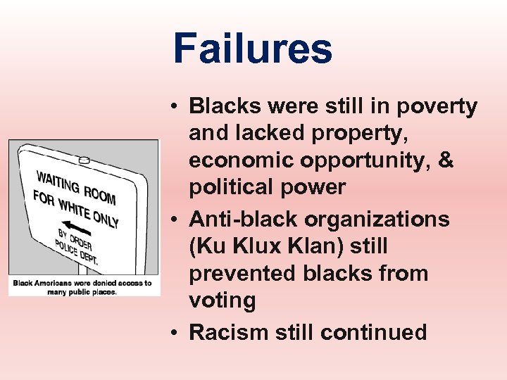 Failures • Blacks were still in poverty and lacked property, economic opportunity, & political