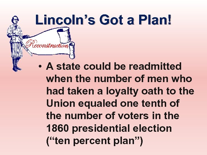 Lincoln's Got a Plan! • A state could be readmitted when the number of
