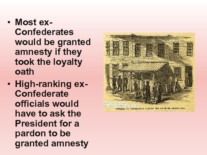 • Most ex. Confederates would be granted amnesty if they took the loyalty