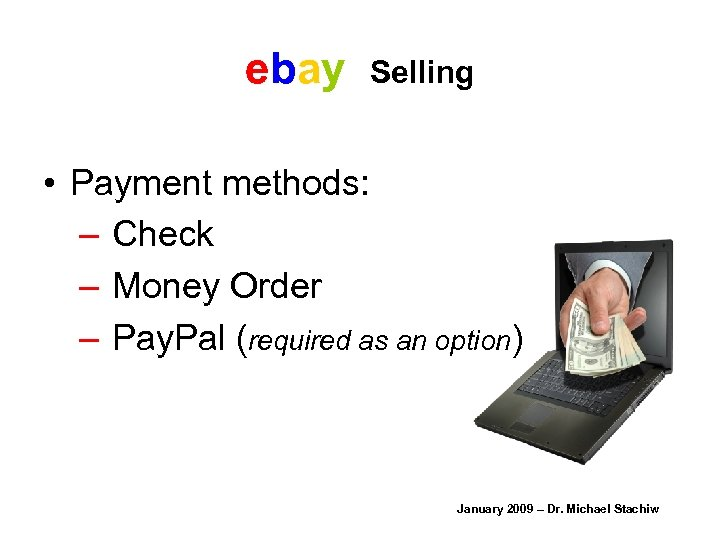 ebay Selling • Payment methods: – Check – Money Order – Pay. Pal (required