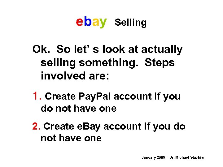 ebay Selling Ok. So let' s look at actually selling something. Steps involved are: