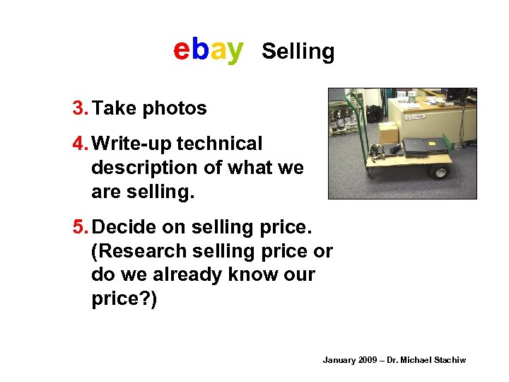 ebay Selling 3. Take photos 4. Write-up technical description of what we are selling.