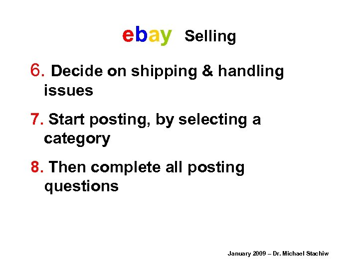 ebay Selling 6. Decide on shipping & handling issues 7. Start posting, by selecting