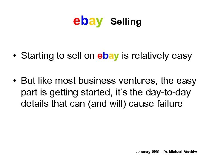ebay Selling • Starting to sell on ebay is relatively easy • But like