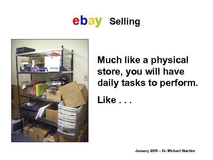 ebay Selling Much like a physical store, you will have daily tasks to perform.