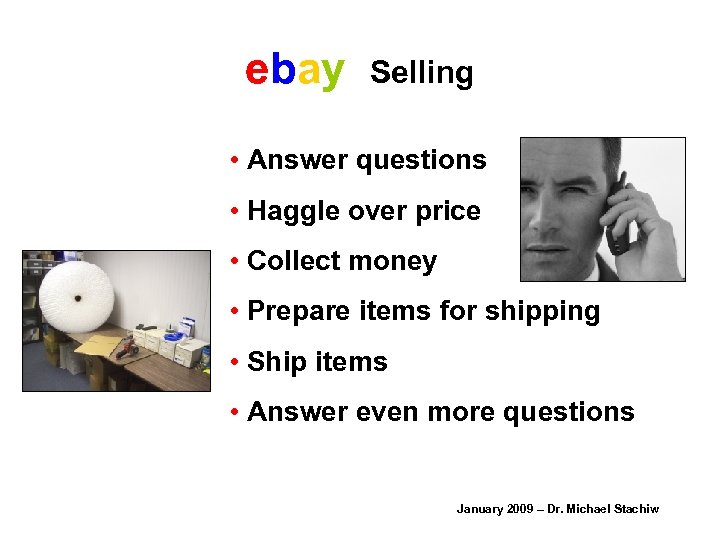 ebay Selling • Answer questions • Haggle over price • Collect money • Prepare