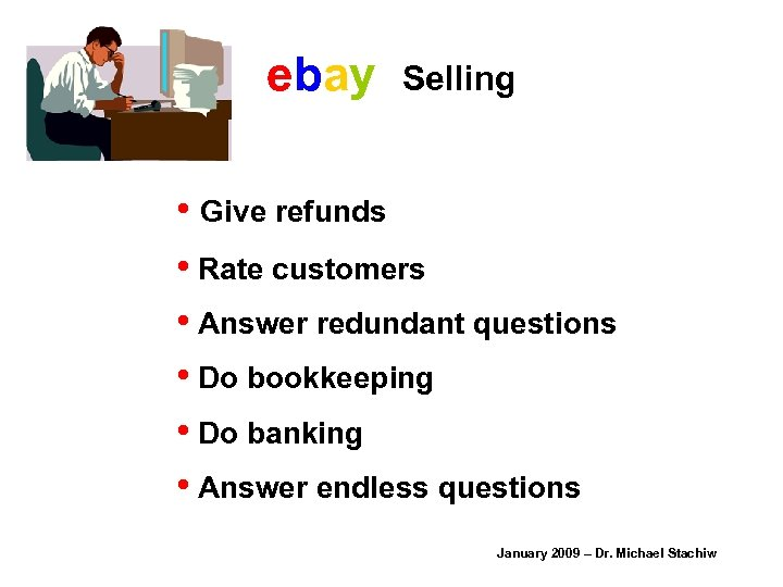ebay Selling • Give refunds • Rate customers • Answer redundant questions • Do