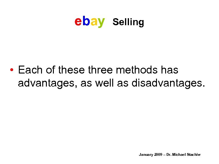 ebay Selling • Each of these three methods has advantages, as well as disadvantages.