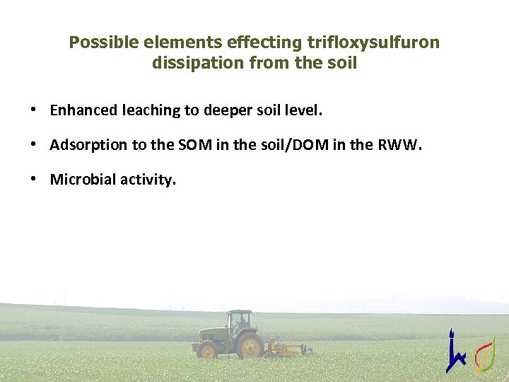 Possible elements effecting trifloxysulfuron dissipation from the soil • Enhanced leaching to deeper soil