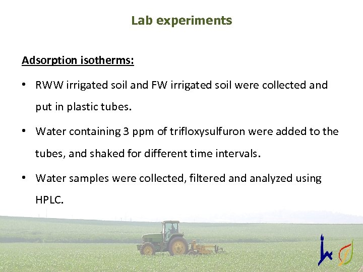 Lab experiments Adsorption isotherms: • RWW irrigated soil and FW irrigated soil were collected