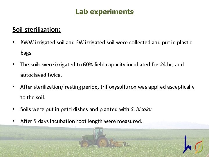 Lab experiments Soil sterilization: • RWW irrigated soil and FW irrigated soil were collected