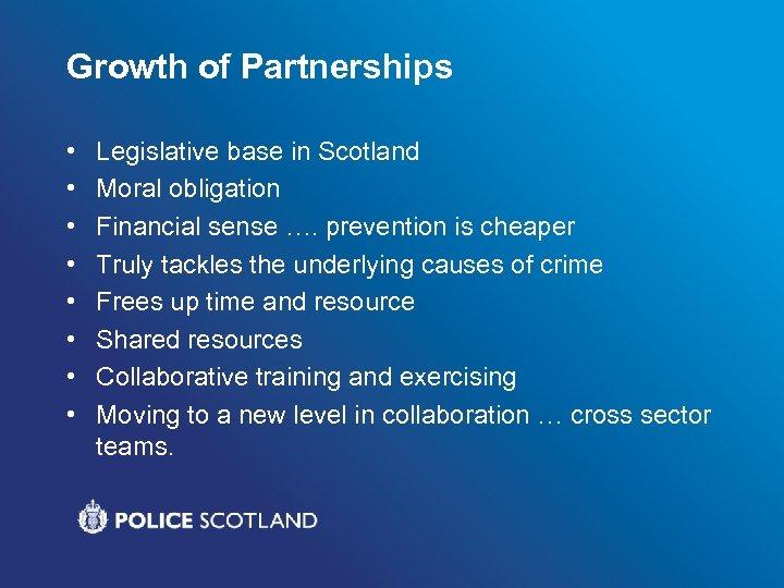 Growth of Partnerships • • Legislative base in Scotland Moral obligation Financial sense ….