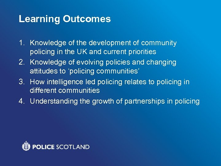 Learning Outcomes 1. Knowledge of the development of community policing in the UK and
