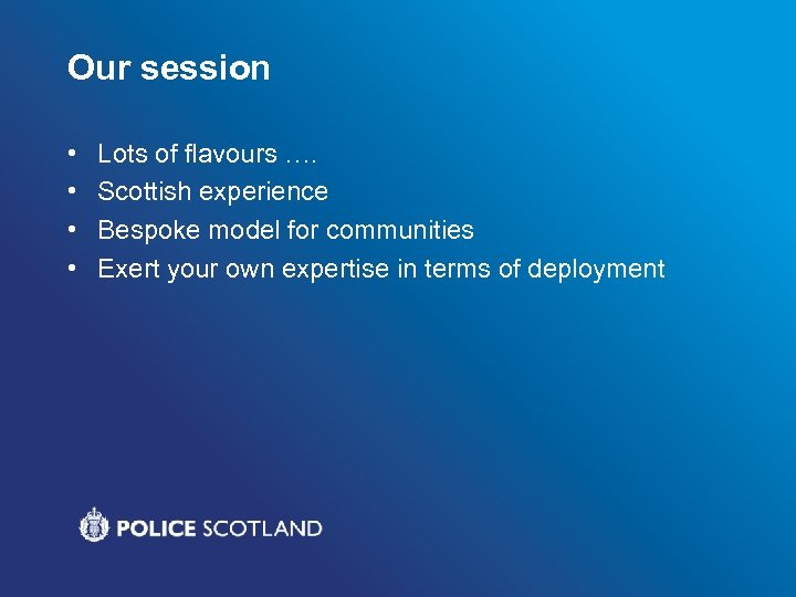 Our session • • Lots of flavours …. Scottish experience Bespoke model for communities