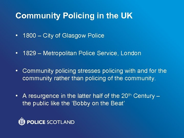 Community Policing in the UK • 1800 – City of Glasgow Police • 1829