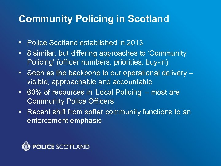 Community Policing in Scotland • Police Scotland established in 2013 • 8 similar, but