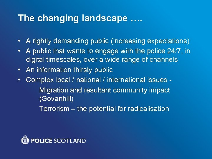 The changing landscape …. • A rightly demanding public (increasing expectations) • A public