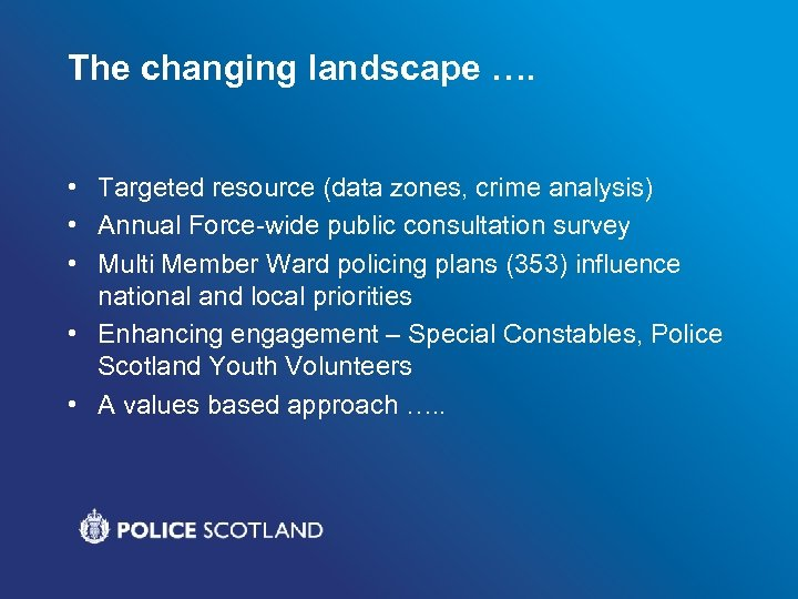 The changing landscape …. • Targeted resource (data zones, crime analysis) • Annual Force-wide