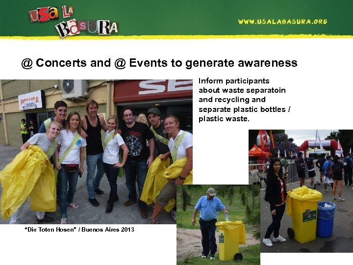 @ Concerts and @ Events to generate awareness Inform participants about waste separatoin and