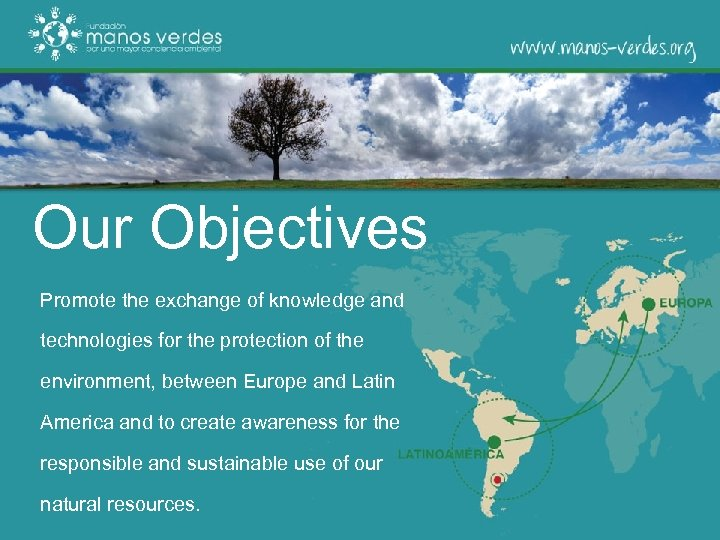 Our Objectives Promote the exchange of knowledge and technologies for the protection of the