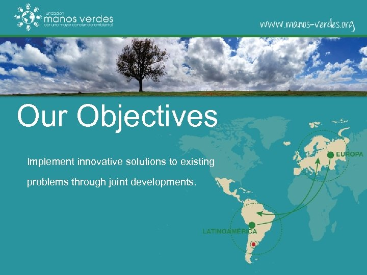 Our Objectives Implement innovative solutions to existing problems through joint developments.