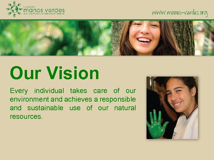Our Vision Every individual takes care of our environment and achieves a responsible and